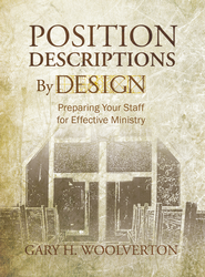 Position Descriptions By Design: Preparing Your Staff for Effective Ministry - eBook  -     By: Gary H. Woolverton