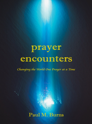 Prayer Encounters: Changing the World One Prayer at a Time - eBook  -     By: Paul M. Burns