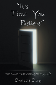 It's Time You Believe: The Voice That Changed My Life - eBook  -     By: Chrissie Cory
