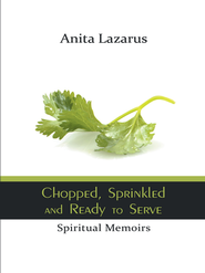 Chopped, Sprinkled and Ready to Serve: Spiritual Memoirs - eBook  -     By: Anita Lazarus