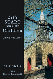 Let's Start with the Children: Journey to St. Ann's - eBook  -     By: Al Colella