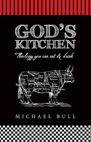 God's Kitchen: Theology you can eat and drink - eBook  -     By: Michael Bull