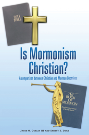 Is Mormonism Christian?: A Comparison Between Christian and Mormon Doctrines - eBook  -     By: Gurley Jacob, Ernest Dean