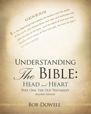 Understanding the Bible: Head and Heart: Part One: The Old Testament - eBook  -     By: Bob Dowell