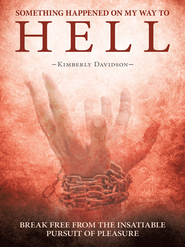 Something Happened on My Way to Hell: Break Free from the Insatiable Pursuit of Pleasure - eBook  -     By: Kimberly Davidson