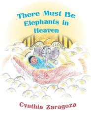 There Must Be Elephants in Heaven - eBook  -     By: Cynthia Zaragoza