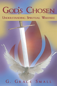 God's Chosen: Understanding Spiritual Warfare - eBook  -     By: G. Grace Small