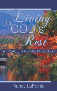 Living in God's Rest: At Peace in a Chaotic World - eBook  -     By: Nancy LaPointe