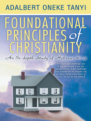 Foundational Principles of Christianity: An In-depth Study of Hebrews 6:1-3 - eBook  -     By: Adalbert Tanyi