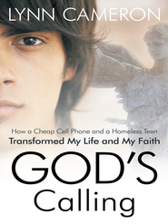 God's Calling: How a Cheap Cell Phone and a Homeless Teen Transformed My Life and My Faith - eBook  -     By: Lynn Cameron