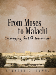 From Moses to Malachi: Surveying the Old Testament - eBook  -     By: Kenneth Hanna