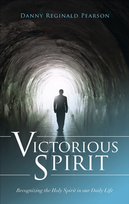 Victorious Spirit: Recognizing the Holy Spirit in our Daily Life - eBook  -     By: Danny Reginald Pearson