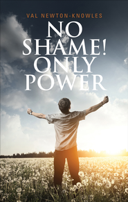 No Shame! Only Power - eBook  -     By: Val Newton-Knowles