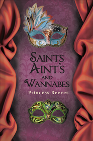 Saints Aint's and Wannabes - eBook  -     By: Princess Reeves