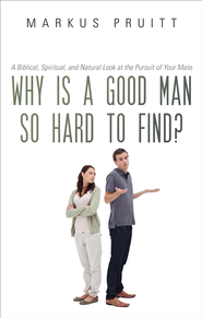 Why Is A Good Man So Hard To Find?: A Biblical, Spiritual, and Natural Look at the Pursuit of Your Mate - eBook  -     By: Markus Pruitt