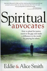Spiritual Advocates: How to plead for justice, stand in the gap, and make a difference in the world by praying for others - eBook  -     By: Eddie Smith, Alice Smith