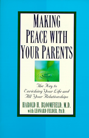 Making Peace with Your Parents - eBook  -     By: Felder Bloomfield, Harold H. Bloomfield, Leonard Felder