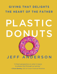 Plastic Donuts: Giving That Delights the Heart of the Father - eBook  -     By: Jeff Anderson