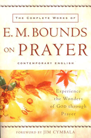 Complete Works of E. M. Bounds on Prayer, The: Experience the Wonders of God through Prayer - eBook  -     By: E.M. Bounds