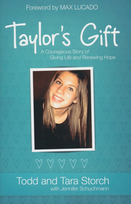 Taylor's Gift: A Courageous Story of Giving Life and Renewing Hope - eBook  -     By: Todd Storch, Tara Storch, Jennifer Schuchmann