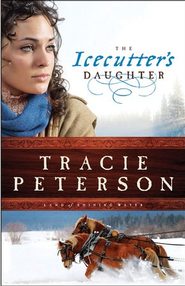 Icecutter's Daughter, The Land of Shining Water Series #1 -eBook   -     By: Tracie Peterson