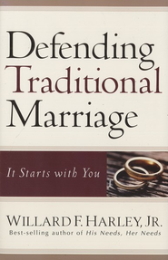 Defending Traditional Marriage: It Starts with You - eBook  -     By: Willard F. Harley Jr.
