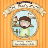 The Mystery of the Missing Spots: The story of Naaman - eBook  -     By: C.B. Martin     Illustrated By: Jenny Brake((Illustrator)