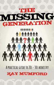 The Missing Generation: A Practical Guide to 20s-30s Ministry - eBook  -     By: Kay Mumford