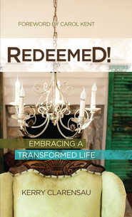 Redeemed!: Embracing a Transformed Life - eBook  -     By: Kerry Clarensau