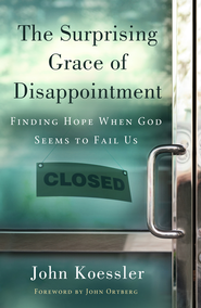 The Surprising Grace of Disappointment / New edition - eBook  -     By: John Koessler