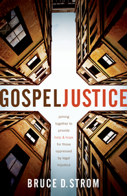 Gospel Justice: Joining Together to Provide Help and Hope for those Oppressed by Legal Injustice / New edition - eBook  -     By: Bruce Strom