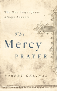 The Mercy Prayer: The One Prayer Jesus Always Answers - eBook  -     By: Robert Gelinas