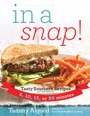 In a Snap!: Tasty Southern Recipes You Can Make in 5, 10, 15, or 30 Minutes - eBook  -     By: Tammy Algood