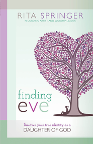 Finding Eve: Discover your true identity as a daughter of God - eBook  -     By: Rita Springer