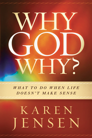 Why, God, Why?: What to do when life doesn't make sense - eBook  -     By: Karen Jensen