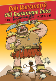 Old Testament Tales: The Unauthorized Version - eBook  -     By: Bob Hartman