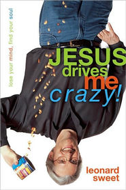 Jesus Drives Me Crazy! - eBook  -     By: Leonard Sweet