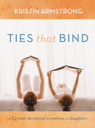 Ties that Bind: A 52-Week Devotional for Mothers and Daughters - eBook  -     By: Kristin Armstrong