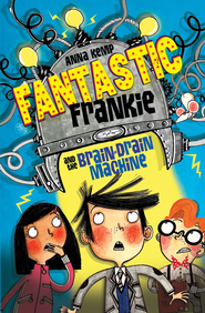 Fantastic Frankie and the Brain-Drain Machine - eBook  -     By: Anna Kemp     Illustrated By: Alex T. Smith