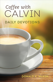 Coffee with Calvin: Daily Devotions - eBook  -     By: Donald K. McKim
