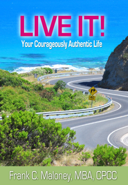 Live It!: Your Courageously Authentic Life - eBook  -     By: Frank C. Maloney