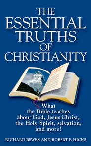 The Essential Truths of Christianity: What the Bible teaches about God, Jesus Christ, the Holy Spirit, salvation, and more! - eBook  -     By: Richard Bewes, Robert Hicks