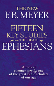 Fifteen Key Studies from the Heart of Ephesians: A Topical Commentary - eBook  -     By: F.B. Meyer
