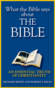 What the Bible Says about the Bible: An Essential Truth of Christianity - eBook  -     By: Richard Bewes, Robert Hicks