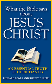 What the Bible Says about Jesus Christ: An Essential Truth of Christianity - eBook  -     By: Richard Bewes, Robert Hicks