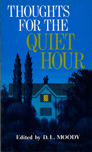 Thoughts For Quiet Hour / New edition - eBook  -     By: Dwight L. Moody