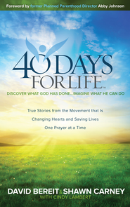 40 Days for Life: Discover What God Has Done . . . Imagine What He Can Do - eBook  -     By: David Bereit, Shawn Carney, Cindy Lambert