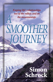 Smoother Journey, A: Keeping Life's Relationships out of the Valleys and on the Mountaintops - eBook  -     By: Simon Schrock