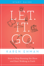 Let. It. Go. Study Guide: How to Stop Running the Show and Start Walking in Faith - eBook  -     By: Karen Ehman