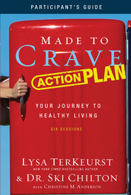 Made to Crave Action Plan Participant's Guide: Your Journey to Healthy Living - eBook  -     By: Lysa TerKeurst, Dr. Ski Chilton